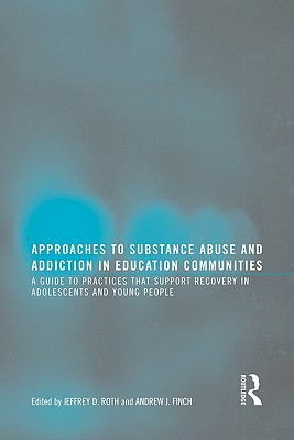 Approaches to Substance Abuse and Addiction in Education Communities By Roth, Jeffrey D. (EDT)/ Finch, Andrew J. (EDT)
