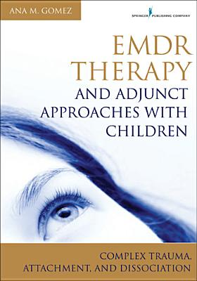 Emdr Therapy and Adjunct Approaches With Children By Gomez, Ana